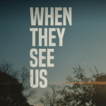"""When They See Us"" -Netflix"